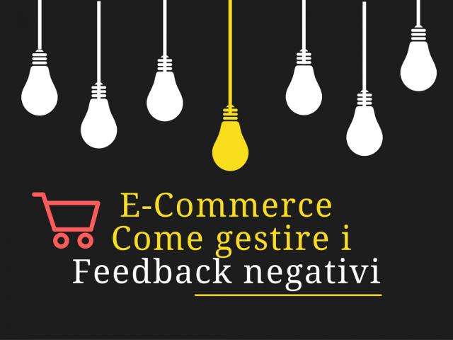 """E-Commerce: Come gestire e """"sfruttare"""" i Feedback negativi dei tuoi clienti"""