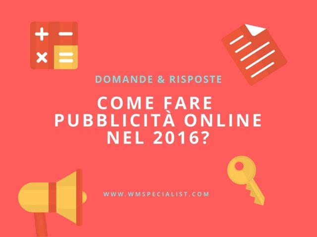 [Domande & Risposte] Come fare Pubblicità online nel 2016? Consigli, Piattaforme, Tool